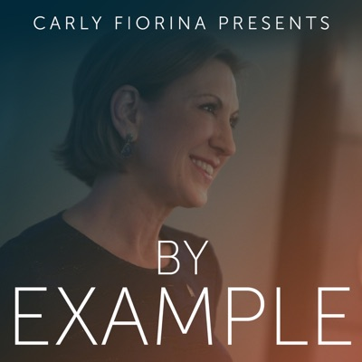 By Example: A Leadership Podcast with Carly Fiorina