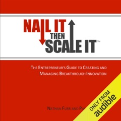 Nail It Then Scale It: The Entrepreneur's Guide to Creating and Managing Breakthrough Innovation (Unabridged)