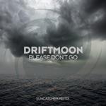 Driftmoon - Please Don't Go