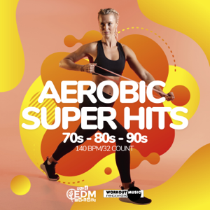 Hard EDM Workout - Aerobic Super Hits 70s - 80s - 90s: 60 Minutes Mixed for Fitness & Workout 140 bpm/32 Count (DJ MIX)