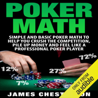 Poker Math: Simple and Basic Poker Math to Help You Crush the Competition, Pile Up Money and Feel Like a Professional Poker Player (Unabridged)
