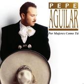 Pepe Aguilar - Por Mujeres Como Tú