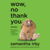 Samantha Irby - Wow, No Thank You.: Essays (Unabridged)  artwork