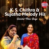 K S Chithra and Sujatha Melody His