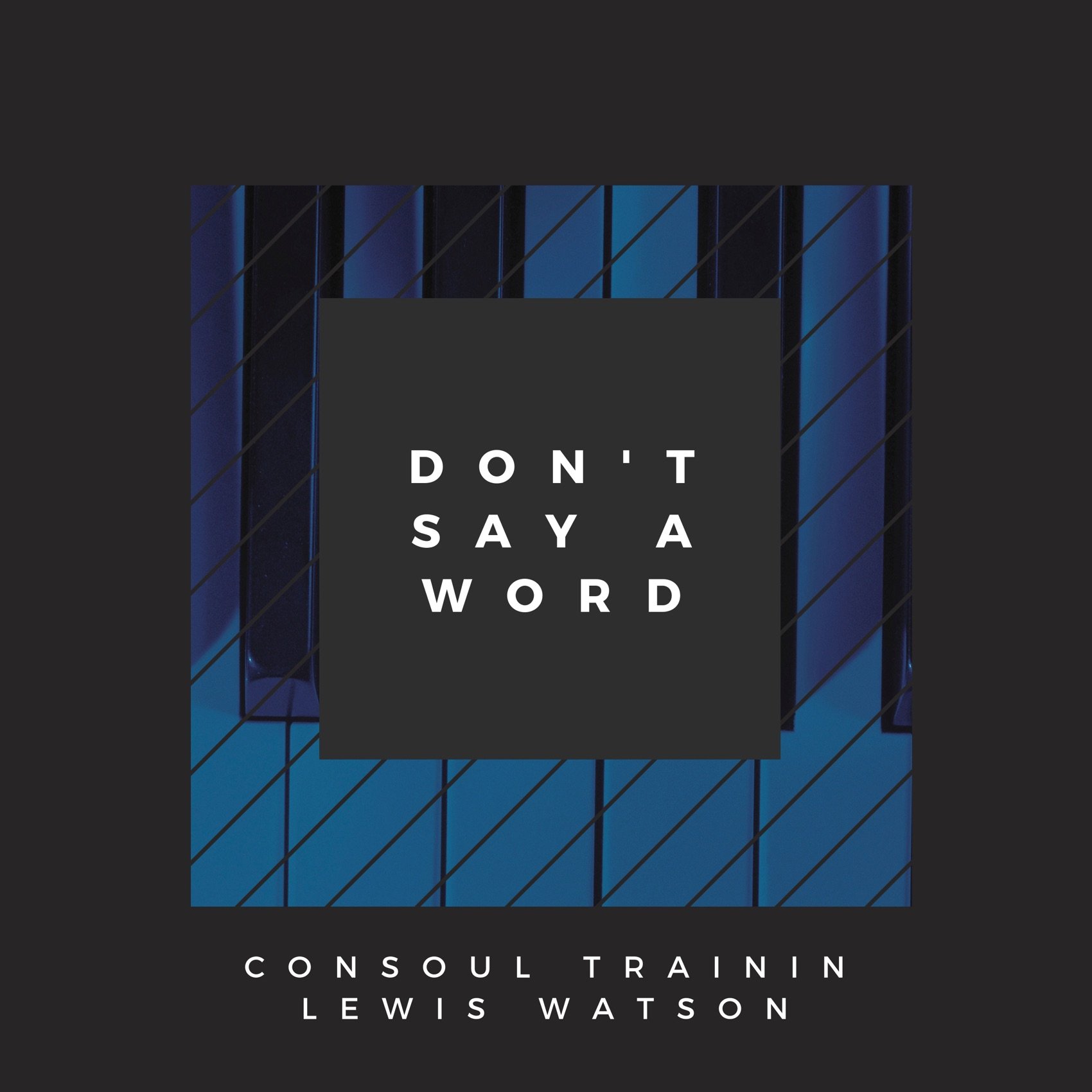 Consoul Trainin ft. Lewis Watson - Don't Say A Word