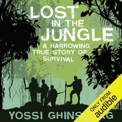 Lost in the Jungle: A Harrowing True Story of Survival (Unabridged)