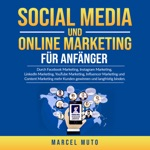 Social Media und Online Marketing für Anfänger (Durch Facebook Marketing, Instagram Marketing, LinkedIn Marketing, YouTube Marketing, Influencer Marketing und Content Marketing mehr Kunden gewinnen und langfristig binden.)