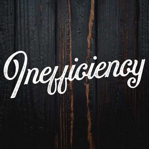 Inefficiency Podcast