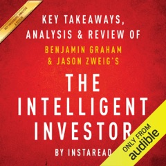 The Intelligent Investor: The Definitive Book on Value Investing, by Benjamin Graham and Jason Zweig: Key Takeaways, Analysis & Review (Unabridged)