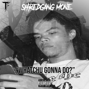 Shredgang Mone - Whatchu Gonna Do