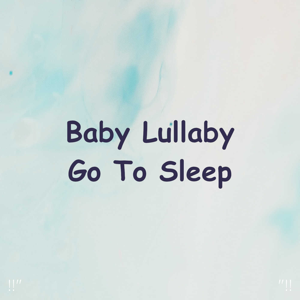 "Sleep Baby Sleep & Baby Lullaby - !!"" Baby Lullaby Go to Sleep ""!!"