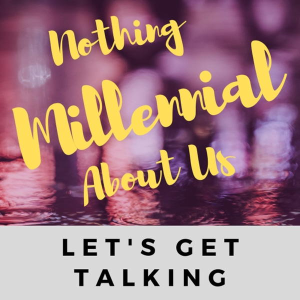 Nothing Millennial About Us – Podcast – Podtail