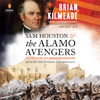 Brian Kilmeade - Sam Houston and the Alamo Avengers: The Texas Victory That Changed American History (Unabridged)  artwork