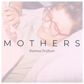 Mothers - Thomas Finchum