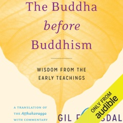 The Buddha Before Buddhism: Wisdom from the Early Teachings (Unabridged)