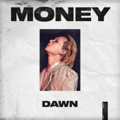 MONEY - DAWN