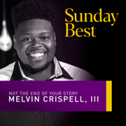 Not the End of Your Story (Sunday Best Performance) - Melvin Crispell III - Melvin Crispell III