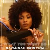 Savannah Cristina - What You Wont Do