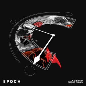 Materia Collective - Epoch: A Tribute to Chrono Trigger