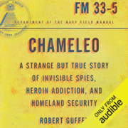 Chameleo: A Strange but True Story of Invisible Spies, Heroin Addiction, and Homeland Security (Unabridged)