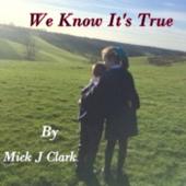 We Know It's True - Mick J Clark