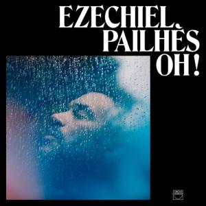 Ezéchiel Pailhès - Oh ! Pourquoi te cacher ?