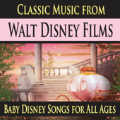 Classic Music from Walt Disney Films (Baby Disney Songs for All Ages)