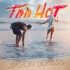 Start:21:34 - Jason Derulo - Too Hot