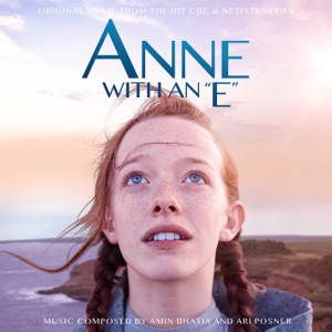 Ari Posner & Amin Bhatia - Anne With an E (Music From the Netflix Original Series)