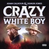 Crazy White Boy - EP, Adam Calhoun & Demun Jones