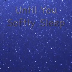 Until You Softly Sleep - EP