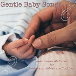 Gentle Baby Songs - Brain Power Melodies for Newborns, Babies and Toddlers  by Baby Sleep Dreams, Baby Sleep White Noise & Baby Music Zone