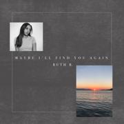 Maybe I'll Find You Again - EP - Ruth B.