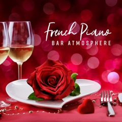 French Piano Bar Atmosphere: Background Music for Romantic Restaurant Dinner, Love Songs, Sex Music for Lovers