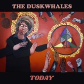 The Duskwhales - Today