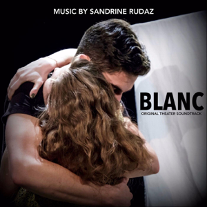 Sandrine Rudaz - Blanc (Original Theater Soundtrack) - EP