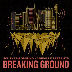 Southern Ground Nashville Presents: Breaking Ground