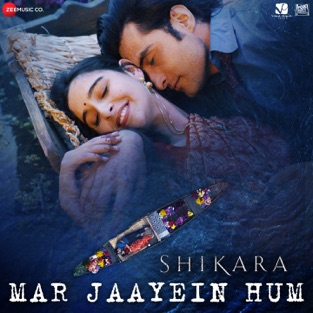 Shikara - Mar Jaayein Hum Song Free Download M4A and MP3