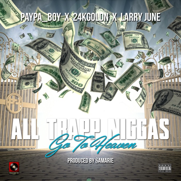 ALL Trapp N****s GO to Heaven (feat. Larry June & 24kgoldn) - Single