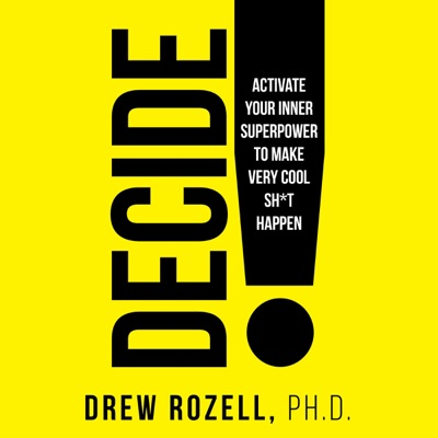 Decide!: Activate Your Inner Superpower to Make Very Cool Sh-t Happen (Unabridged)