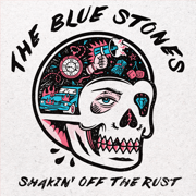 Shakin' off the Rust - The Blue Stones - The Blue Stones