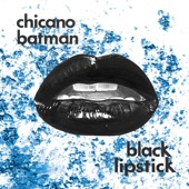 Chicano Batman - Black Lipstick