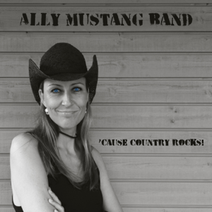 Ally Mustang Band - 'Cause Country Rocks!