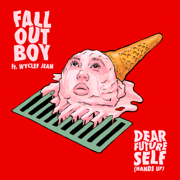 Dear Future Self (Hands Up) [feat. Wyclef Jean] - Fall Out Boy - Fall Out Boy