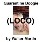Walter Martin - Quarantine Boogie (Loco)