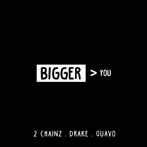 2 Chainz - Bigger Than You feat. Drake & Quavo