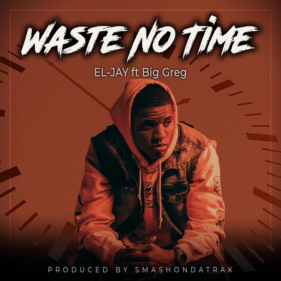 EL-JAY - Waste No Time (feat. Big Greg) - Single