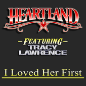 I Loved Her First (feat. Tracy Lawrence) - Heartland