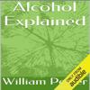 William Porter - Alcohol Explained (Unabridged)  artwork