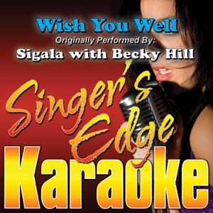Singer's Edge Karaoke - Wish You Well (Originally Performed By Sigala with Becky Hill) [Karaoke]